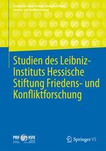 Studien des Leibniz-Instituts Hessische Stiftung Friedens- und Konfliktforschung