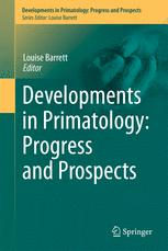 Developments in Primatology: Progress and Prospects