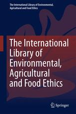 The International Library of Environmental, Agricultural and Food Ethics