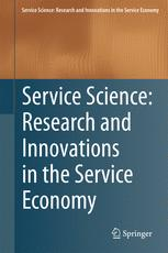 Service Science: Research and Innovations in the Service Economy