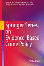 Springer Series on Evidence-Based Crime Policy