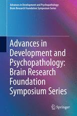 Advances in Development and Psychopathology: Brain Research Foundation Symposium Series