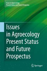 Issues in Agroecology – Present Status and Future Prospectus